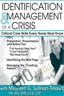 Identification & Management of a Crisis: Critical Care Skills Every Nurse Must Know - Sandy A Salicco