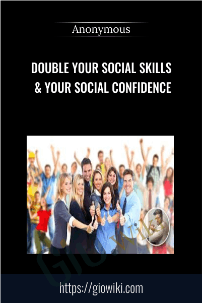 Double Your Social Skills & Your Social Confidence