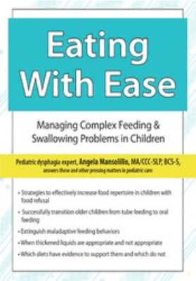 Eating with Ease: Managing Complex Feeding & Swallowing Problems in Children - Angela Mansolillo