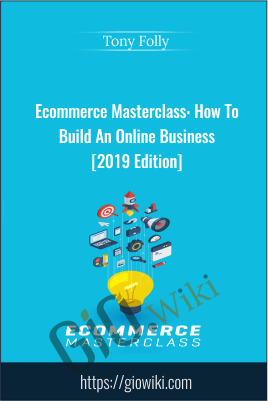 Ecommerce Masterclass: How To Build An Online Business [2019 Edition] - Tony Folly