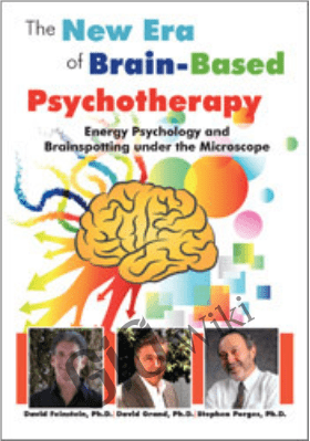Energy Psychology and Brainspotting under the Microscope: The New Era of Brain-Based Psychotherapy - David Feinstein ,  David Grand &  Stephen Porges