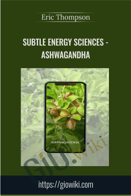 Subtle Energy Sciences - Ashwagandha- Eric Thompson