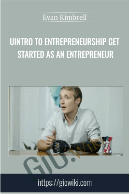 UIntro to Entrepreneurship Get started as an Entrepreneur - Evan Kimbrell