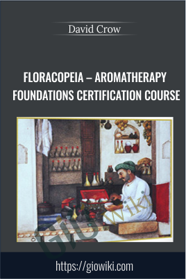 Floracopeia – Aromatherapy Foundations Certification Course - David Crow