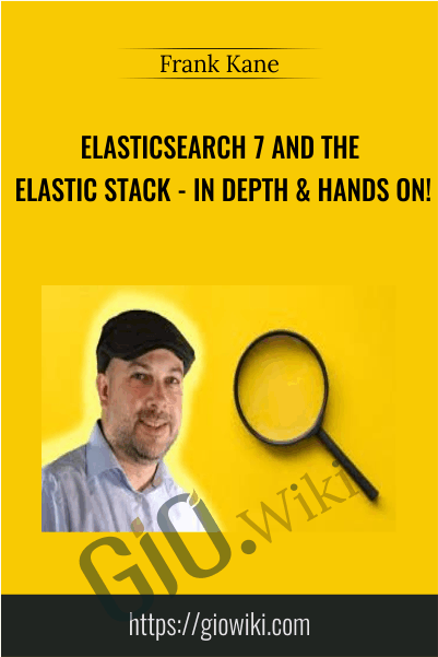 Elasticsearch 7 and the Elastic Stack - In Depth & Hands On! - Frank Kane