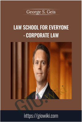 Law School for Everyone: Corporate Law - George S. Geis