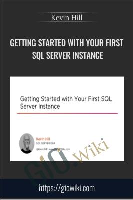 Getting Started with Your First SQL Server Instance - Kevin Hill