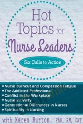 Hot Topics for Nurse Leaders: Six Calls to Action - Karen Lee Burton