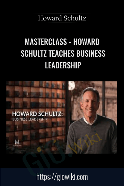 MasterClass - Howard Schultz Teaches Business Leadership - Howard Schultz