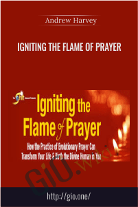 Igniting the Flame of Prayer – Andrew Harvey