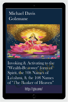 "Invoking & Activating to the ""Wealth-Bestower"" form of Spirit, the 108 Names of Lakshmi, & the 108 Names of ""The Banker of Heaven"" - Michael Davis Golzmane"