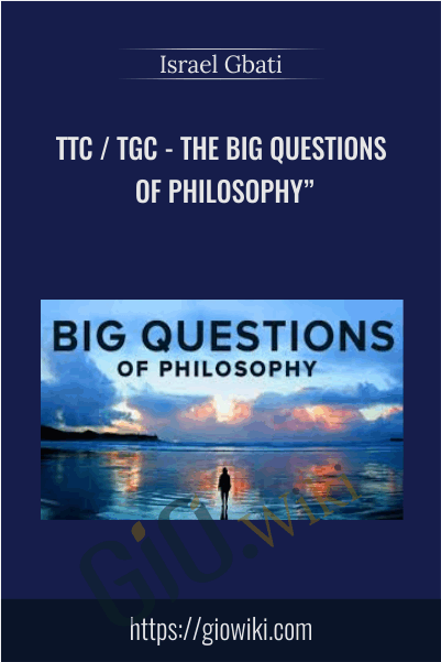 "TTC / TGC - The Big Questions of Philosophy"" - Israel Gbati"