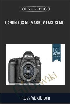 Canon EOS 5D Mark IV Fast Start - JOHN GREENGO