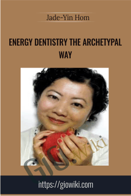 Energy Dentistry the Archetypal Way - Jade-Yin Hom