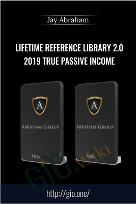 Lifetime Reference Library 2.0 2019 True Passive Income – Jay Abraham