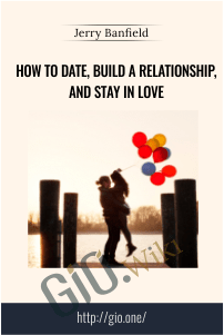 How to Date, Build a Relationship, and Stay In Love – Jerry Banfield