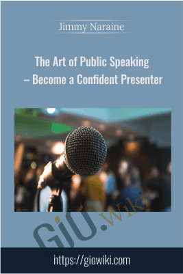 The Art of Public Speaking – Become a Confident Presenter - Jimmy Naraine