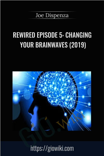 Rewired Episode 5: Changing Your Brainwaves (2019) - Joe Dispenza