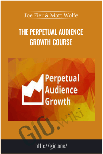 The Perpetual Audience Growth Course – Joe Fier & Matt Wolfe