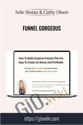 Funnel Gorgeous - Julie Stoian & Cathy Olson