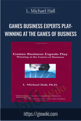 Games Business Experts Play: Winning at the Games of Business - L. Michael Hall