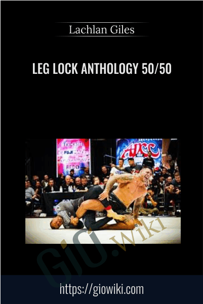 Leg Lock Anthology 50/50 - Lachlan Giles