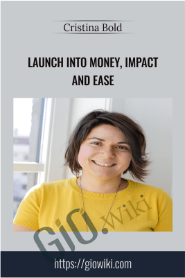 Launch Into Money, Impact And Ease - Cristina Bold