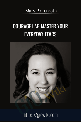 Courage Lab Master Your Everyday Fears - Mary Poffenroth
