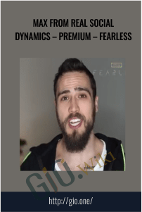 Max from Real Social Dynamics – Premium – Fearless