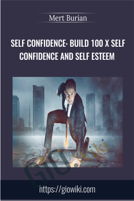 Self Confidence: Build 100 X Self Confidence and Self Esteem - Mert Burian