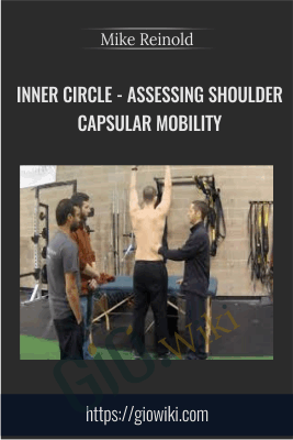 Inner Circle - Assessing Shoulder Capsular Mobility - Mike Reinold