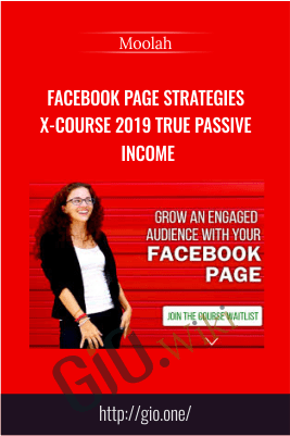 Facebook Page Strategies X-Course 2019 True Passive Income – Moolah