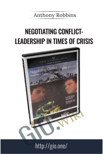 Negotiating Conflict: Leadership in Times of Crisis – Anthony Robbins