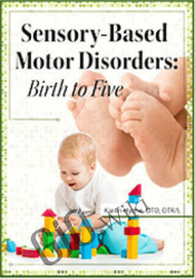 Part 2: Sensory-Based Motor Disorders: Birth to Five - Karen Lea Hyche