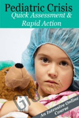 Pediatric Crisis: Quick Assessment & Rapid Action - Maria Broadstreet & Stephen Jones