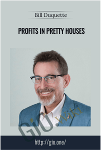 Profits In Pretty Houses – Bill Duquette