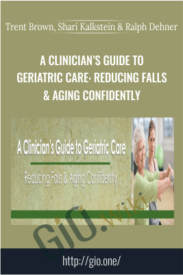 A Clinician's Guide to Geriatric Care: Reducing Falls & Aging Confidently - Trent Brown, Shari Kalkstein & Ralph Dehner