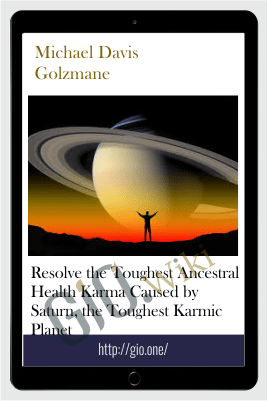 Resolve the Toughest Ancestral Health Karma Caused by Saturn, the Toughest Karmic Planet - Michael Davis  Golzmane