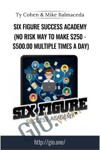 Six Figure Success Academy (No Risk Way To Make $250 - $500.00 Multiple Times A Day) - Ty Cohen and Mike Balmaceda