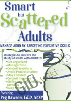 Smart but Scattered Adults: Manage ADHD by Targeting Executive Skills - Peg Dawson