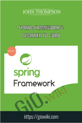 Spring Framework 5: Beginner to Guru - John Thompson