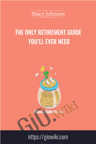 The Only Retirement Guide You'll Ever Need - Stacy Johnson