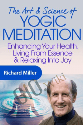 The Art & Science of Yogic Meditation - Richard Miller