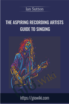 The Aspiring Recording Artists Guide to Singing - Ian Sutton