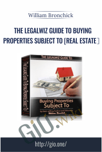 The Legalwiz Guide to Buying Properties Subject To [Real Estate]– William Bronchick