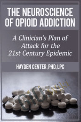 The Neuroscience of Opioid Addiction: A Clinician's Plan of Attack for the 21st Century Epidemic - Hayden Center
