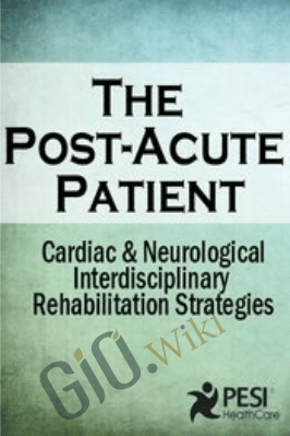 The Post-Acute Patient: Cardiac and Neurological Interdisciplinary Rehabilitation Strategies - Robin Gilbert & Susan Fralick-Ball