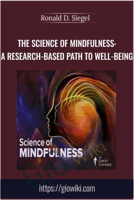 The Science of Mindfulness: A Research-Based Path to Well-Being - Ronald D. Siegel