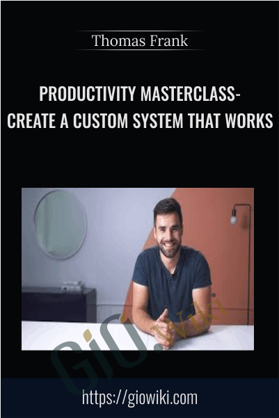 Productivity Masterclass- Create a Custom System that Works - Thomas Frank