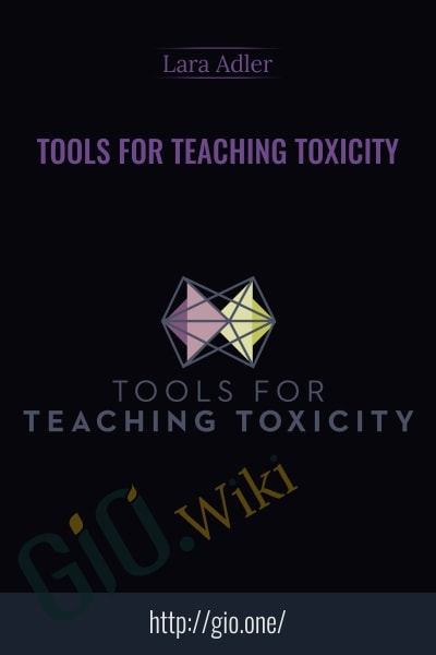 Tools For Teaching Toxicity - Lara Adler